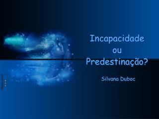 Incapacidade ou Predestinação?
