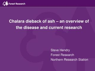 Chalara dieback of ash – an overview of the disease and current research
