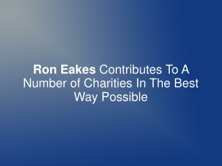 Ron Eakes Contributes To A Number of Charities