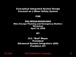 Conceptual Integrated System Design Focused on a Miner Safety System FOR DOL/MSHA/NIOSH/NAS Mine Escape Planning and Eme