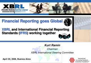 Financial Reporting goes Global XBRL  and International Financial Reporting Standards ( IFRS ) working together