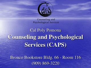 Cal Poly Pomona Counseling and Psychological Services (CAPS) Bronco Bookstore Bldg. 66 - Room 116 (909) 869-3220
