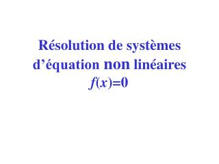 Résolution de systèmes d'équation non linéaires f ( x )=0
