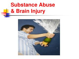 Substance Abuse  Brain Injury
