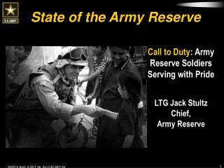 Call to Duty : Army Reserve Soldiers Serving with Pride LTG Jack Stultz Chief, Army Reserve