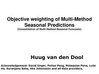 Objective weighting of Multi-Method Seasonal Predictions (Consolidation of Multi-Method Seasonal Forecasts) 			Huug van