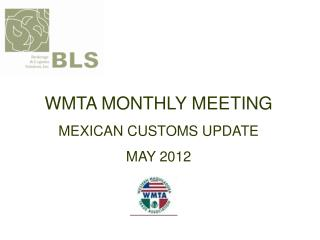 WMTA MONTHLY MEETING MEXICAN CUSTOMS UPDATE MAY 2012