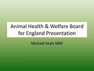 Animal Health & Welfare Board for England Presentation