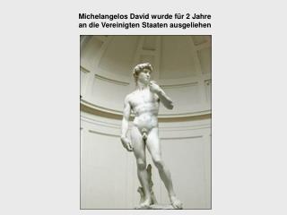 Michelangelos David wurde für 2 Jahre an die Vereinigten Staaten ausgeliehen