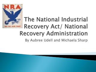 The National Industrial Recovery Act/ National Recovery Administration