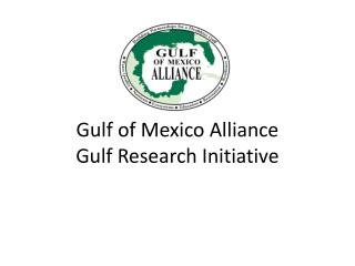 Gulf of Mexico Alliance Gulf Research Initiative