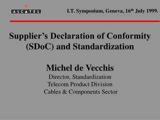Supplier's Declaration of Conformity (SDoC) and Standardization Michel de Vecchis Director, Standardization Telecom Prod