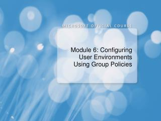 Module 6: Configuring User Environments Using Group Policies