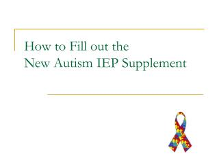 How to Fill out the  New Autism IEP Supplement