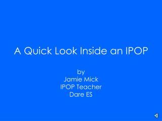 A Quick Look Inside an IPOP