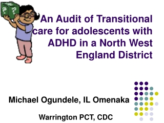 An Audit of Transitional care for adolescents with ADHD in a North West England District