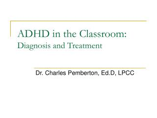 ADHD in the Classroom: Diagnosis and Treatment