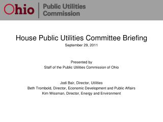 House Public Utilities Committee Briefing September 29, 2011 Presented by Staff of the Public Utilities Commission of Oh