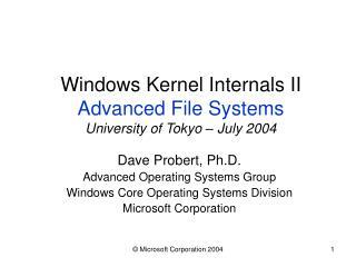 Windows Kernel Internals II Advanced File Systems University of Tokyo – July 2004