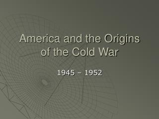 America and the Origins of the Cold War