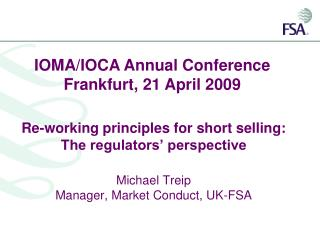 Re-working principles for short selling: The regulators' perspective Michael Treip Manager, Market Conduct, UK-FSA