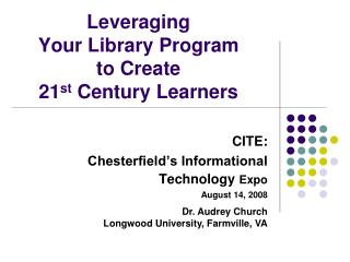 Leveraging  Your Library Program  to Create  21 st  Century Learners