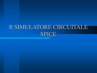 Il SIMULATORE CIRCUITALE SPICE