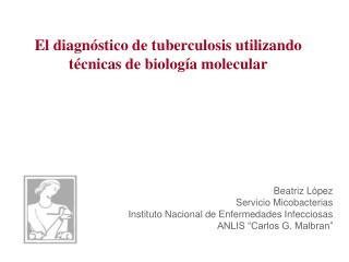 El diagnóstico de tuberculosis utilizando técnicas de biología molecular