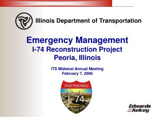 Emergency Management  I-74 Reconstruction Project Peoria, Illinois ITS Midwest Annual Meeting February 7, 2006