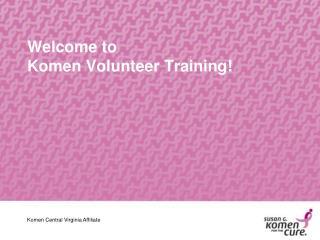 Welcome to Komen Volunteer Training!