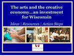 the arts and the creative economy an investment  for wisconsin ideas  resources  action steps