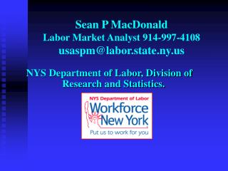 Sean P MacDonald  Labor Market Analyst 914-997-4108 usaspm@labor.state.ny.us