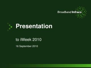 Presentation to iWeek 2010 16 September 2010