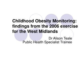 Childhood Obesity Monitoring: findings from the 2006 exercise for the West Midlands