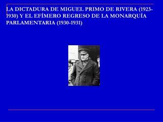 LA DICTADURA DE MIGUEL PRIMO DE RIVERA (1923-1930) Y EL EFÍMERO REGRESO DE LA MONARQUÍA PARLAMENTARIA (1930-1931)