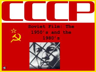 Soviet Film: The 1950's and the 1980's