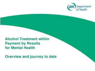 Alcohol Treatment within Payment by Results for Mental Health Overview and journey to date