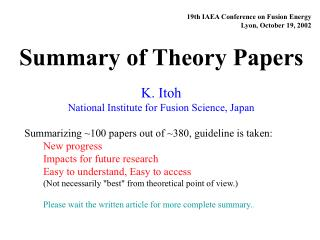19th IAEA Conference on Fusion Energy Lyon, October 19, 2002 Summary of Theory Papers K. Itoh National Institute for Fus