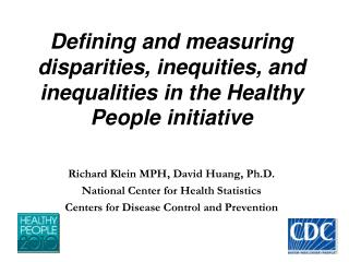 Defining and measuring disparities, inequities, and inequalities in the Healthy People initiative   Richard Klein MPH, D