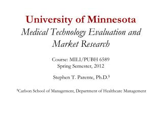 University of Minnesota Medical Technology Evaluation and Market Research  Course: MILI/PUBH 6589 Spring Semester, 2012
