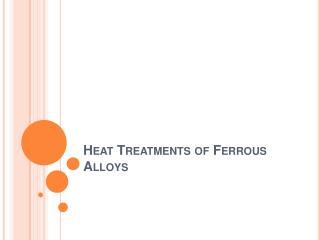 Heat Treatments of Ferrous Alloys