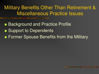 Military Benefits Other Than Retirement & Miscellaneous Practice Issues