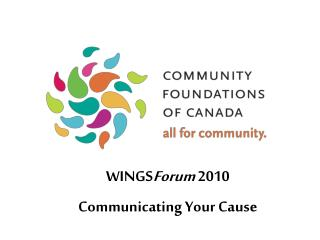 WINGS Forum 2010 Communicating Your Cause