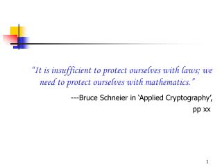 It is insufficient to protect ourselves with laws; we need to protect ourselves with mathematics.               ---Bruc
