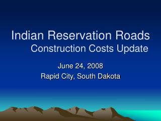 Indian Reservation Roads Construction Costs Update