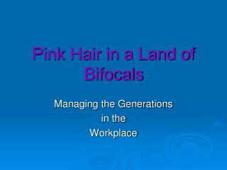 Pink Hair in a Land of Bifocals