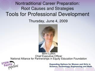 Nontraditional Career Preparation: Root Causes and Strategies Tools for Professional Development Thursday, June 4, 2009