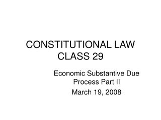 CONSTITUTIONAL LAW CLASS 29
