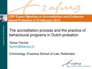 The accreditation process and the practice of  behavioural  programs in Dutch probation Tamar Fischer fischer@law.eur.nl