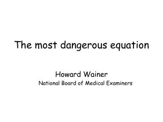 The most dangerous equation